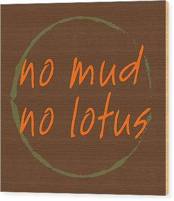 Wood Print featuring the digital art No Mud No Lotus by Julie Niemela