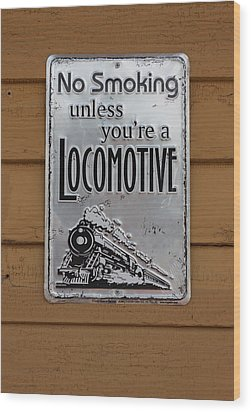 No Smoking Unless Youre A Locomotive Wood Print by Suzanne Gaff