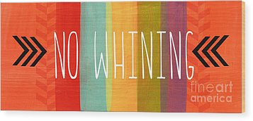 No Whining Wood Print by Linda Woods