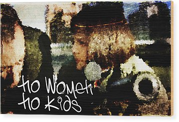 No Women No Kids Wood Print