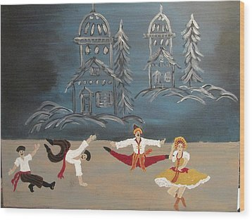 Nutcrackers Dance Of Russian Cossacks Wood Print