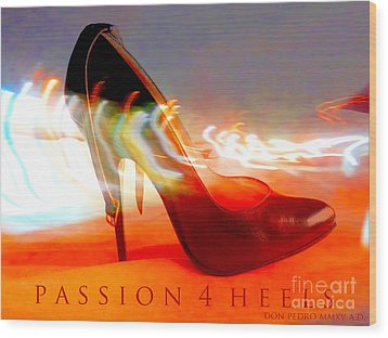 Wood Print featuring the photograph Passion For Heels by Don Pedro De Gracia