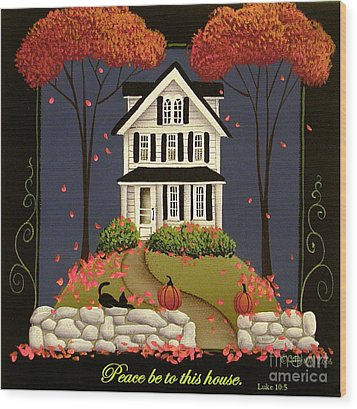 Peace Be To This House Wood Print by Catherine Holman