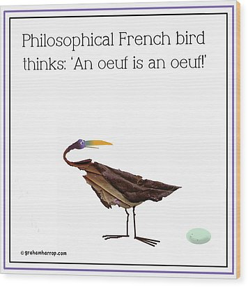 Philosophical Bird Wood Print by Graham Harrop
