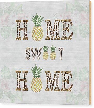 Wood Print featuring the digital art Pineapple Home Sweet Home Typography by Georgeta Blanaru