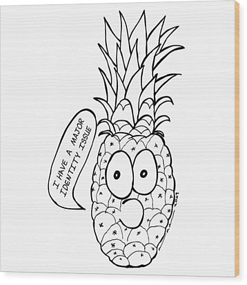 Pineapple Issue Wood Print by Karl Addison