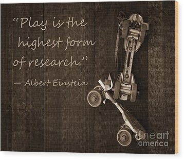 Play Is The Highest Form Of Research. Albert Einstein  Wood Print by Edward Fielding