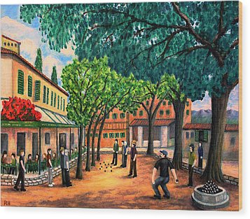 Playing Boules In St Paul De Vence Wood Print by Ronald Haber