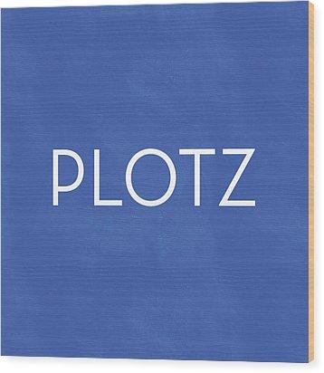 Plotz- Art By Linda Woods Wood Print by Linda Woods