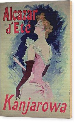 Poster Advertising Alcazar Dete Starring Kanjarowa  Wood Print by Jules Cheret