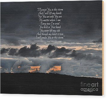 Praise You In The Storm Wood Print