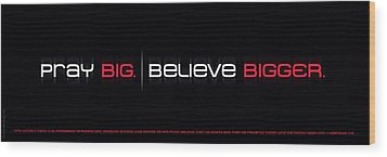 Pray Big - Believe Bigger Wood Print