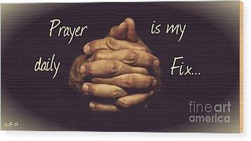 Prayer Is My Daily Fix Wood Print