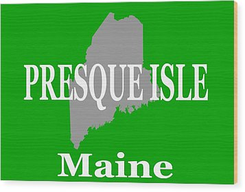Wood Print featuring the photograph Presque Isle Maine State City And Town Pride  by Keith Webber Jr