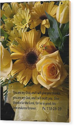 Psalms One Hundred Eighteen Twenty Eight With Yellow Bouquet Wood Print