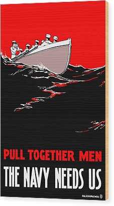 Pull Together Men - The Navy Needs Us Wood Print by War Is Hell Store