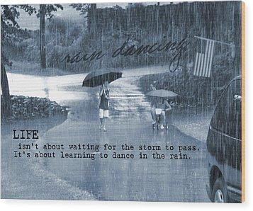 Rain Dance Quote Wood Print by JAMART Photography
