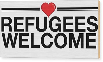 Refugees Wecome Wood Print by Greg Slocum