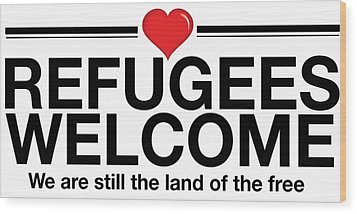 Refugees Welcome Wood Print by Greg Slocum