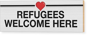 Refugees Welcome Here Wood Print by Greg Slocum