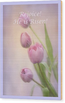 Rejoice He Is Risen Wood Print by Ann Bridges