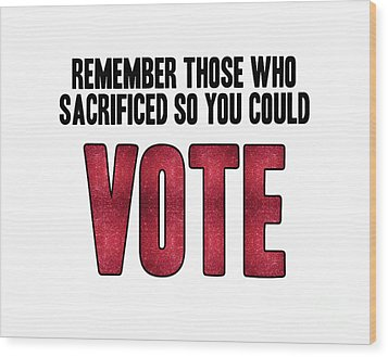 Remember Those Who Sacrificed So You Could Vote Wood Print by Liesl Marelli