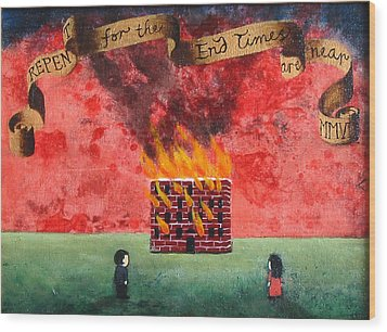 Repent For The End Times Are Near Wood Print by Pauline Lim