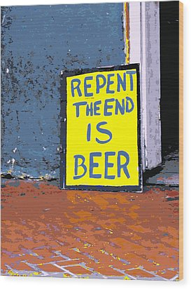 Repent The End Is Beer Wood Print by Jo Sheehan
