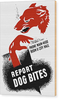 Wood Print featuring the mixed media Report Dog Bites - Wpa by War Is Hell Store