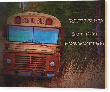 Retired But Not Forgotten Wood Print