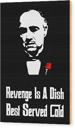 Revenge Is A Dish Best Served Cold - The Godfather Poster Wood Print