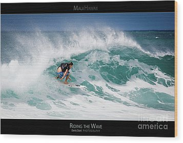 Riding The Wave - Maui Hawaii Posters Series Wood Print by Denis Dore