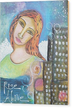 Rise Above Because You Are An Angel Wood Print by Prerna Poojara