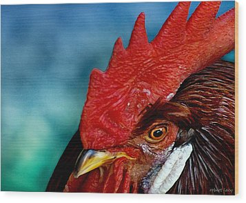 Rooster Wood Print by Robert Lacy