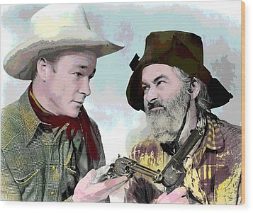 Roy Rogers And Gabby Hayes Wood Print