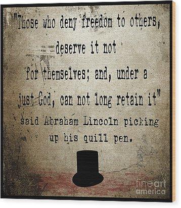 Said Abraham Lincoln Wood Print by Cinema Photography