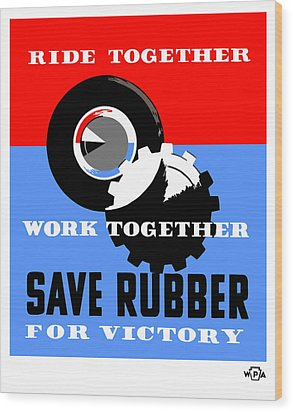 Wood Print featuring the mixed media Save Rubber For Victory - Wpa by War Is Hell Store