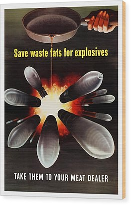 Save Waste Fats For Explosives Wood Print by War Is Hell Store