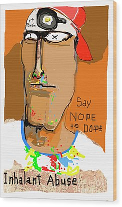 Wood Print featuring the photograph Say Nope To Dope by Joe Jake Pratt
