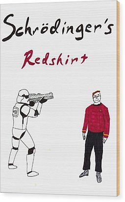Schrodingers Redshirt Wood Print by David S Reynolds