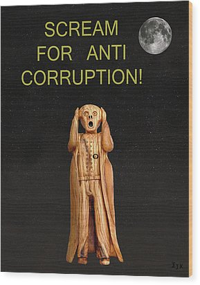 Scream For Anti Corruption Wood Print by Eric Kempson