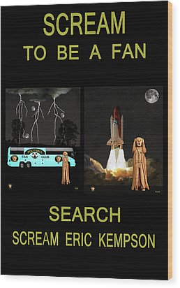 Scream To Be A Fan Wood Print by Eric Kempson