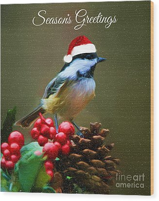 Seasons Greetings Chickadee Wood Print