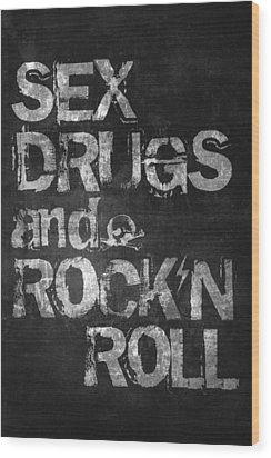 Sex Drugs And Rock N Roll Wood Print by Taylan Apukovska
