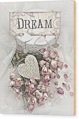 Wood Print featuring the photograph Shabby Chic Romantic Dream Valentine Roses - Romantic Dreamy Roses Valentine Hearts by Kathy Fornal