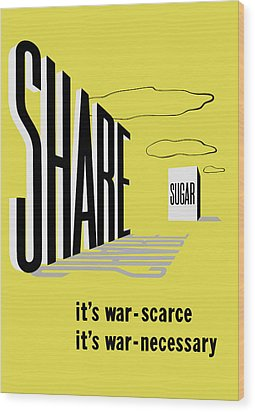 Share Sugar - It's War Scarce Wood Print by War Is Hell Store
