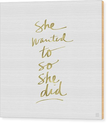 She Wanted To So She Did Gold- Art By Linda Woods Wood Print