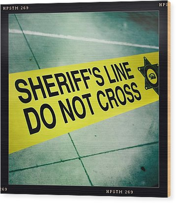 Sheriff's Line - Do Not Cross Wood Print by Nina Prommer