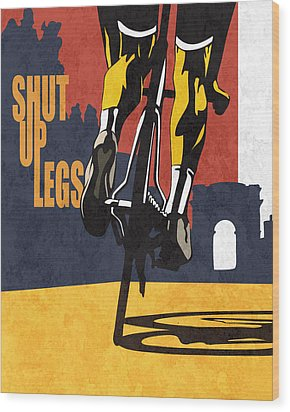 Shut Up Legs Tour De France Poster Wood Print by Sassan Filsoof