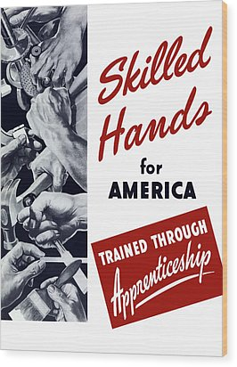 Skilled Hands For America Wood Print by War Is Hell Store